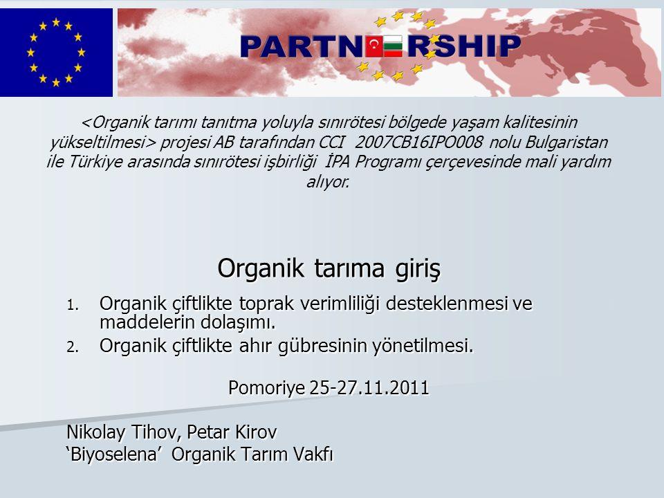Organik tarıma giriş 1. Organik çiftlikte toprak verimliliği desteklenmesi ve maddelerin dolaşımı. 2. Organik çiftlikte ahır gübresinin yönetilmesi. P
