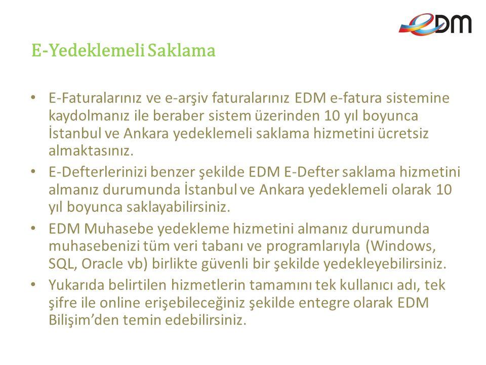 E-Yedeklemeli Saklama E-Faturalarınız ve e-arşiv faturalarınız EDM e-fatura sistemine kaydolmanız ile beraber sistem üzerinden 10 yıl boyunca İstanbul