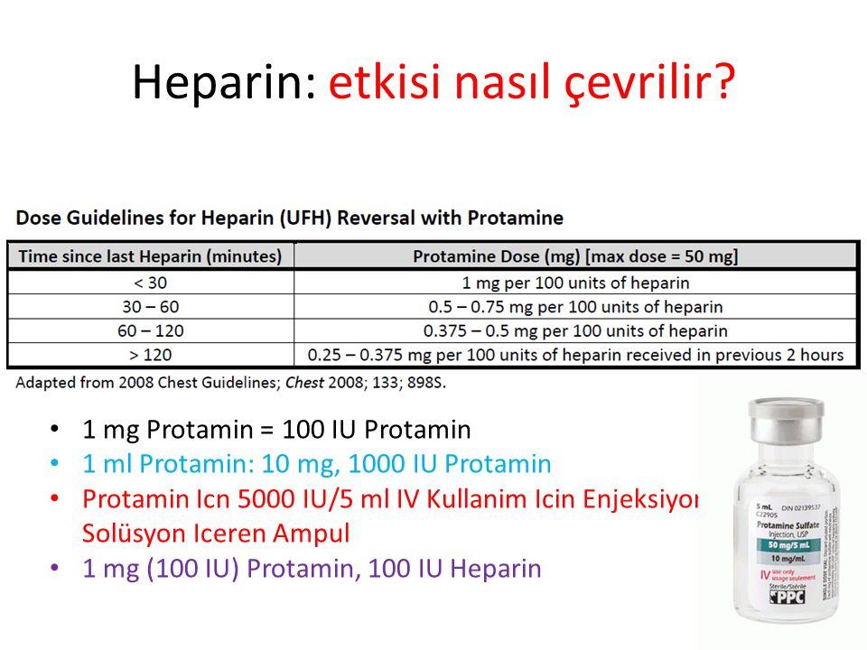 Heparin: etkisi nasıl çevrilir? 1 mg Protamin = 100 IU Protamin 1 ml Protamin: 10 mg, 1000 IU Protamin Protamin Icn 5000 IU/5 ml IV Kullanim Icin Enje