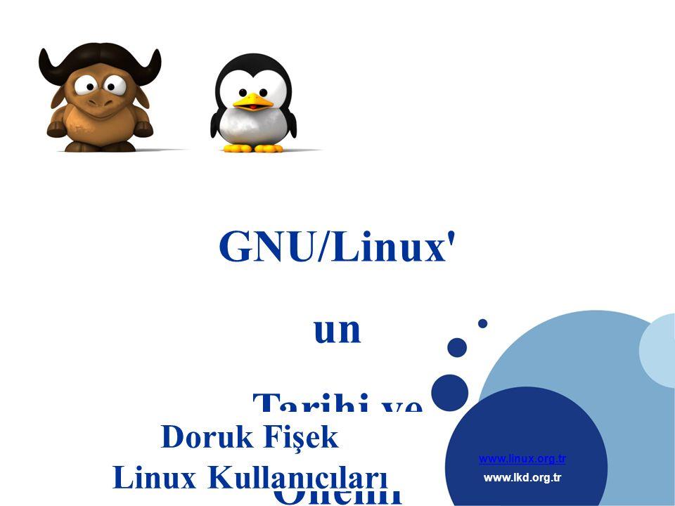 www.linux.org.tr www.lkd.org.tr Company LOGO GNU/Linux un Tarihi ve Önemi Doruk Fişek Linux Kullanıcıları Derneği