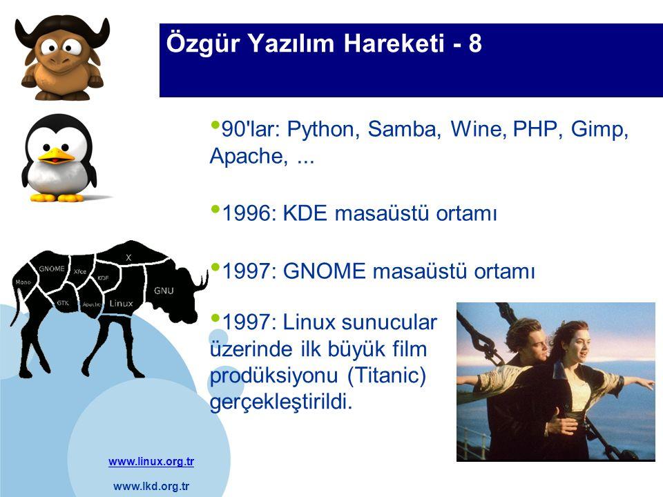 www.linux.org.tr www.lkd.org.tr Company LOGO Özgür Yazılım Hareketi - 8 90'lar: Python, Samba, Wine, PHP, Gimp, Apache,... 1996: KDE masaüstü ortamı 1