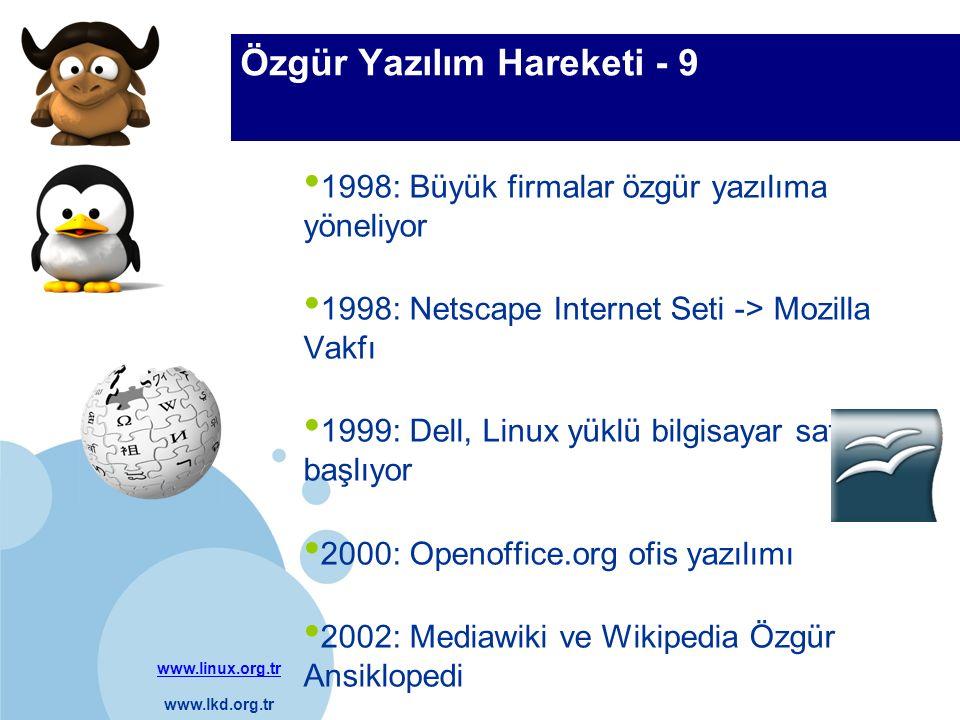 www.linux.org.tr www.lkd.org.tr Company LOGO Özgür Yazılım Hareketi - 9 1998: Büyük firmalar özgür yazılıma yöneliyor 1998: Netscape Internet Seti ->
