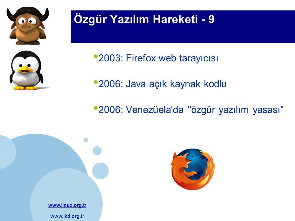 www.linux.org.tr www.lkd.org.tr Company LOGO Özgür Yazılım Hareketi - 9 2003: Firefox web tarayıcısı 2006: Java açık kaynak kodlu 2006: Venezüela'da