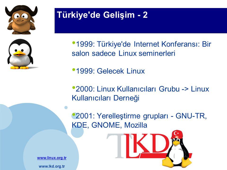 www.linux.org.tr www.lkd.org.tr Company LOGO Türkiye de Gelişim - 2 1999: Türkiye de Internet Konferansı: Bir salon sadece Linux seminerleri 1999: Gelecek Linux 2000: Linux Kullanıcıları Grubu -> Linux Kullanıcıları Derneği 2001: Yerelleştirme grupları - GNU-TR, KDE, GNOME, Mozilla