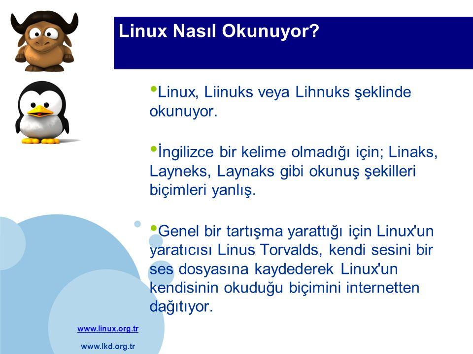 www.linux.org.tr www.lkd.org.tr Company LOGO Linux Nasıl Okunuyor? Linux, Liinuks veya Lihnuks şeklinde okunuyor. İngilizce bir kelime olmadığı için;