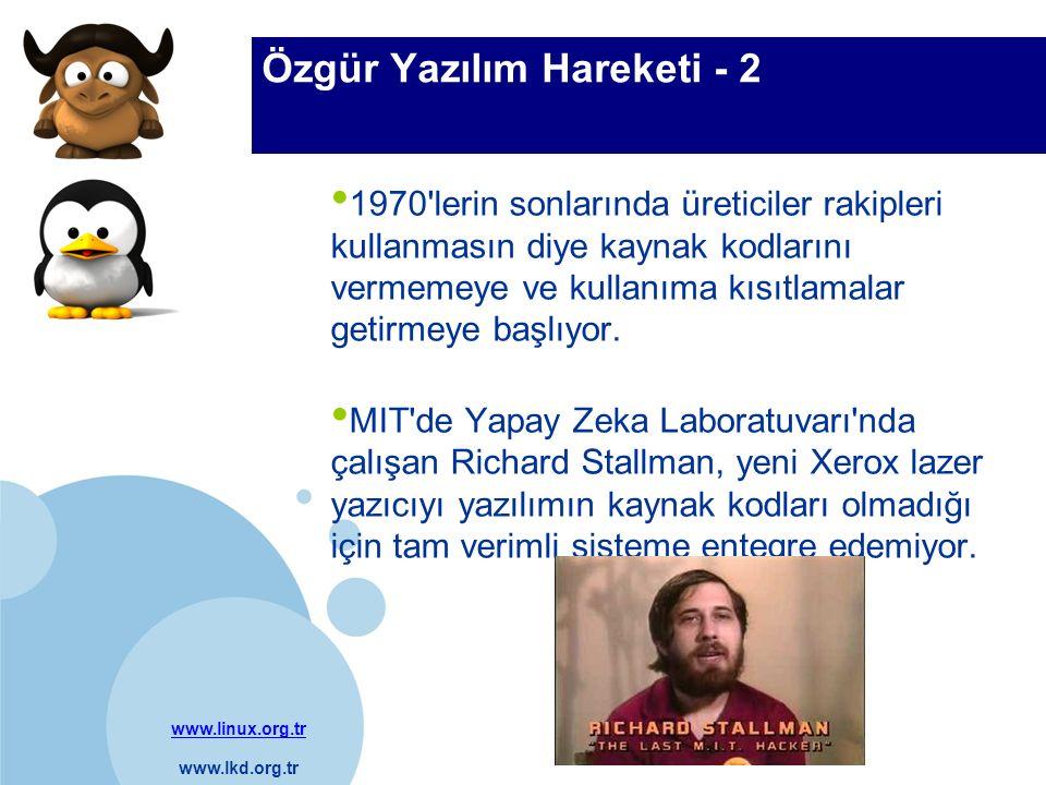 www.linux.org.tr www.lkd.org.tr Company LOGO Özgür Yazılım Hareketi - 3 Stallman kullanıcıların özgürlüklerinin kısıtlanmaması, yazılımın topluma ait olması gerektiğini savunuyor.