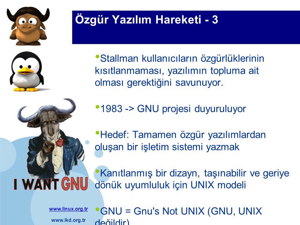 www.linux.org.tr www.lkd.org.tr Company LOGO Özgür Yazılım Hareketi - 4 1984 -> Stallman işinden ayrılıp tam zamanlı GNU projesiyle uğraşmaya başlıyor.