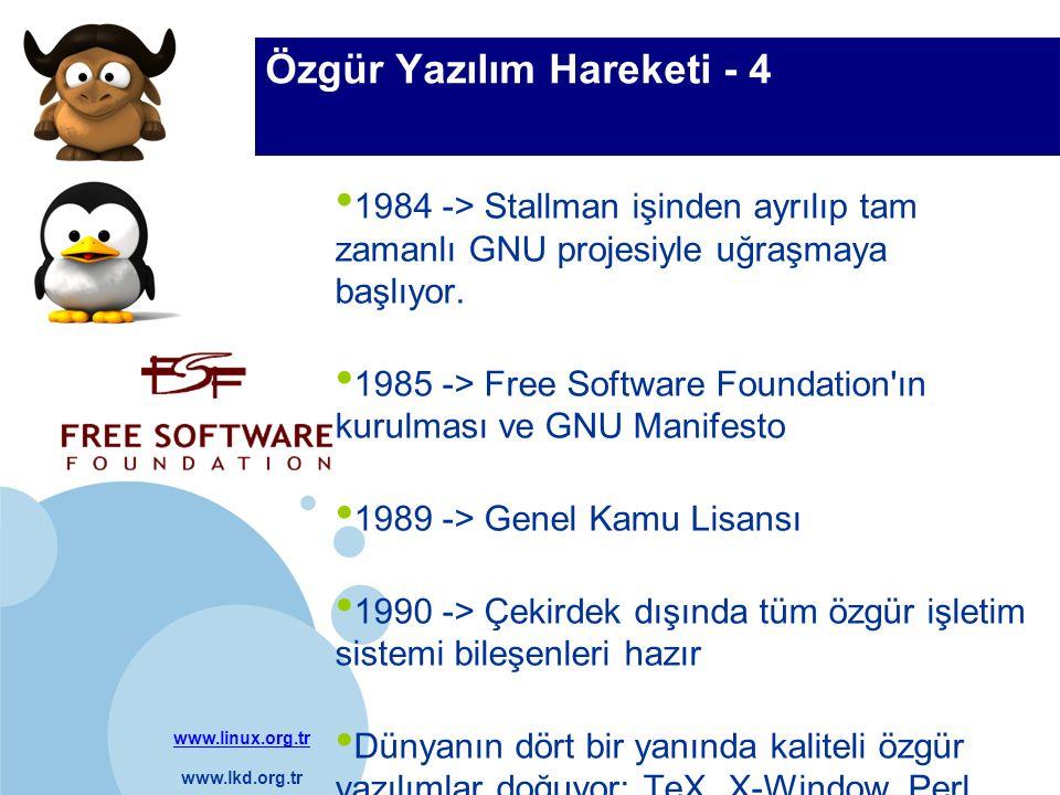 www.linux.org.tr www.lkd.org.tr Company LOGO Özgür Yazılım Hareketi - 4 1984 -> Stallman işinden ayrılıp tam zamanlı GNU projesiyle uğraşmaya başlıyor
