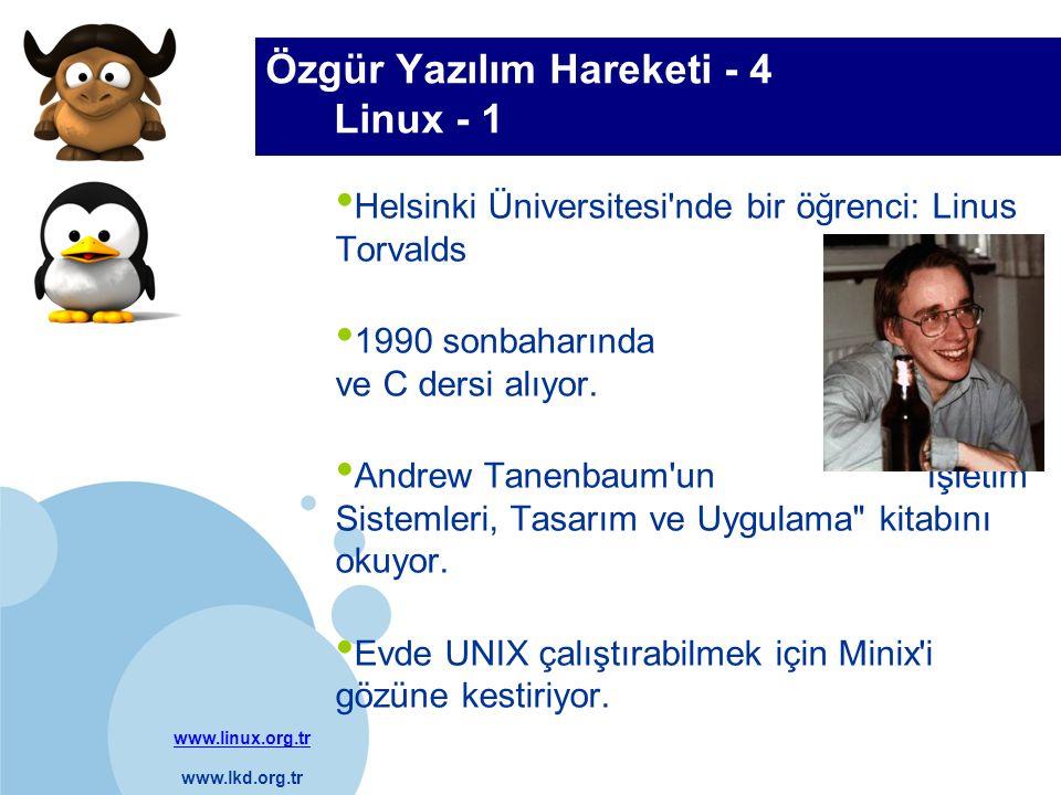 www.linux.org.tr www.lkd.org.tr Company LOGO Özgür Yazılım Hareketi - 4 Linux - 1 Helsinki Üniversitesi'nde bir öğrenci: Linus Torvalds 1990 sonbaharı