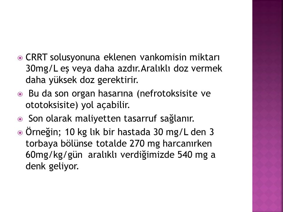 CRRT solusyonuna eklenen vankomisin miktarı 30mg/L eş veya daha azdır.Aralıklı doz vermek daha yüksek doz gerektirir.