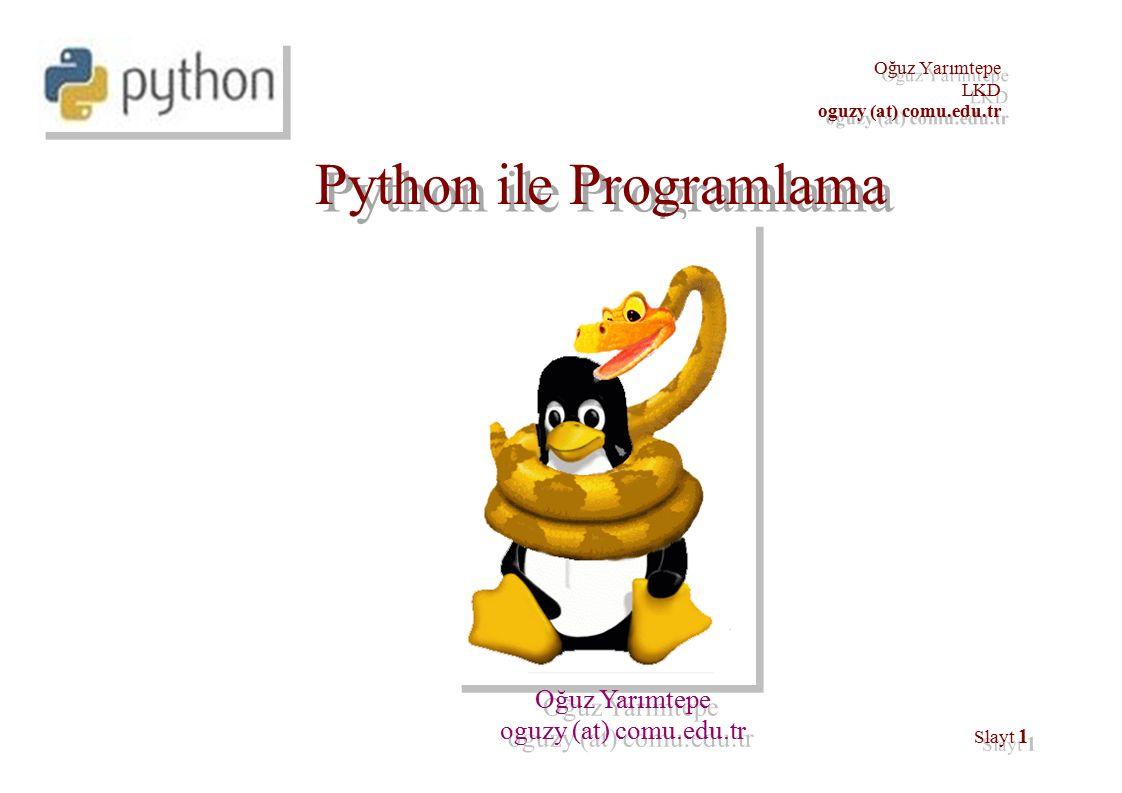 Oğuz Yarımtepe LKD oguzy (at) comu.edu.tr Oğuz Yarımtepe LKD oguzy (at) comu.edu.tr Slayt 1 Python ile Programlama Oğuz Yarımtepe oguzy (at) comu.edu.tr Oğuz Yarımtepe oguzy (at) comu.edu.tr
