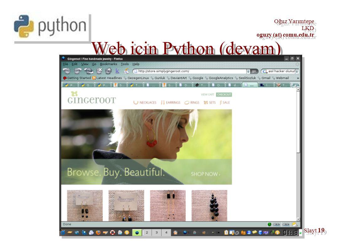 Oğuz Yarımtepe LKD oguzy (at) comu.edu.tr Oğuz Yarımtepe LKD oguzy (at) comu.edu.tr Slayt 19 Web için Python (devam)