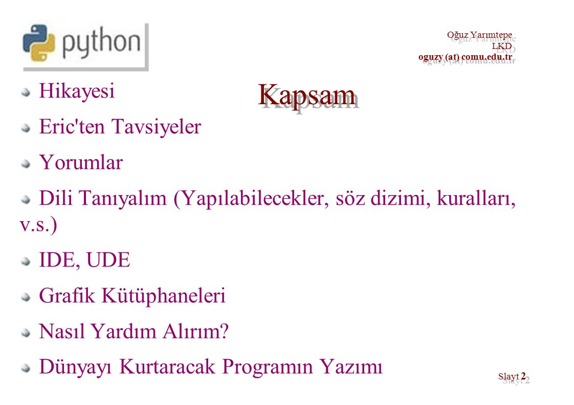 Oğuz Yarımtepe LKD oguzy (at) comu.edu.tr Oğuz Yarımtepe LKD oguzy (at) comu.edu.tr Slayt 13 Yorumlar (devam) NASA NASA is using Python to implement a CAD/CAE/PDM repository and model management, integration, and transformation system which will be the core infrastructure for its next generation collaborative engineering environment.
