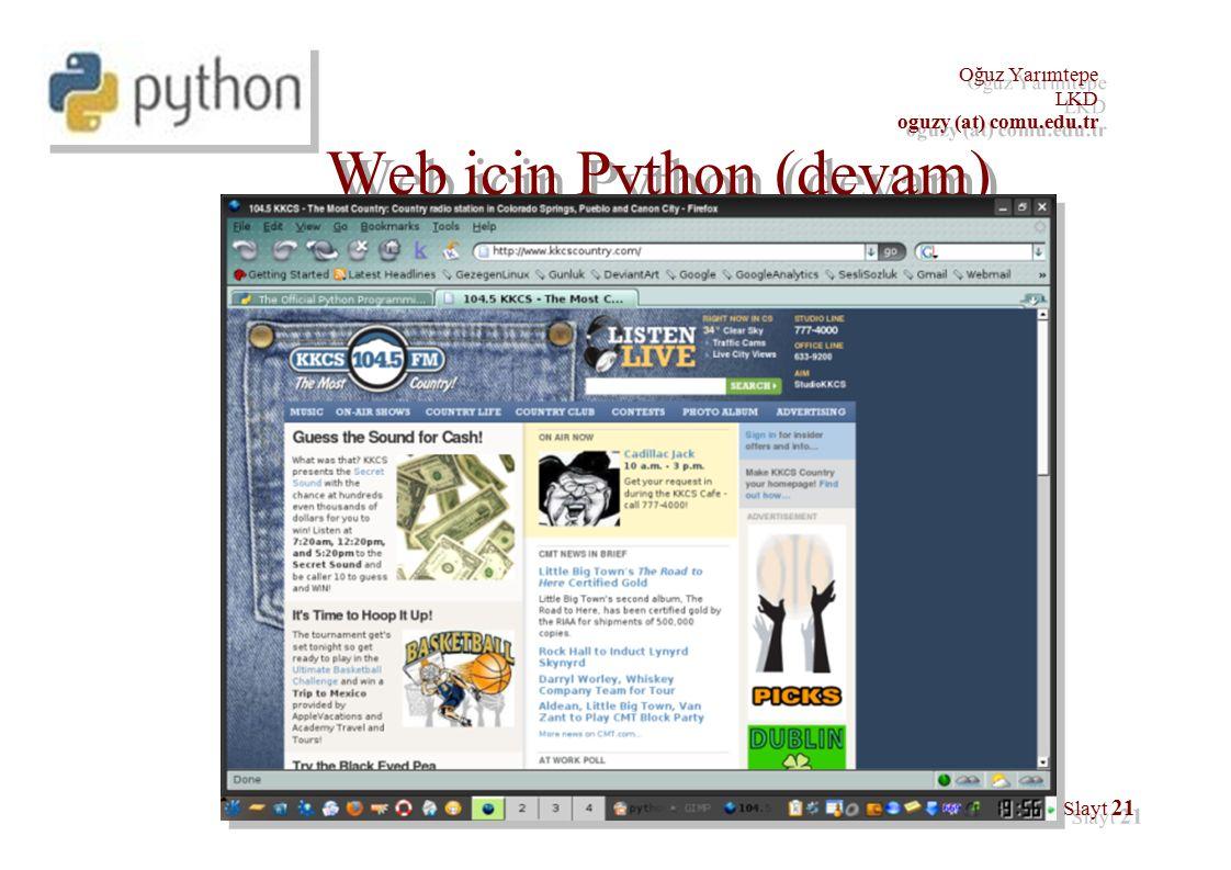 Oğuz Yarımtepe LKD oguzy (at) comu.edu.tr Oğuz Yarımtepe LKD oguzy (at) comu.edu.tr Slayt 21 Web için Python (devam)