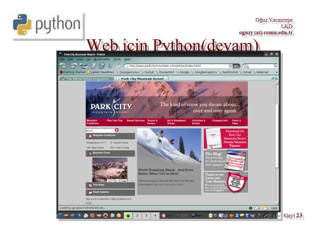 Oğuz Yarımtepe LKD oguzy (at) comu.edu.tr Oğuz Yarımtepe LKD oguzy (at) comu.edu.tr Slayt 23 Web için Python(devam)
