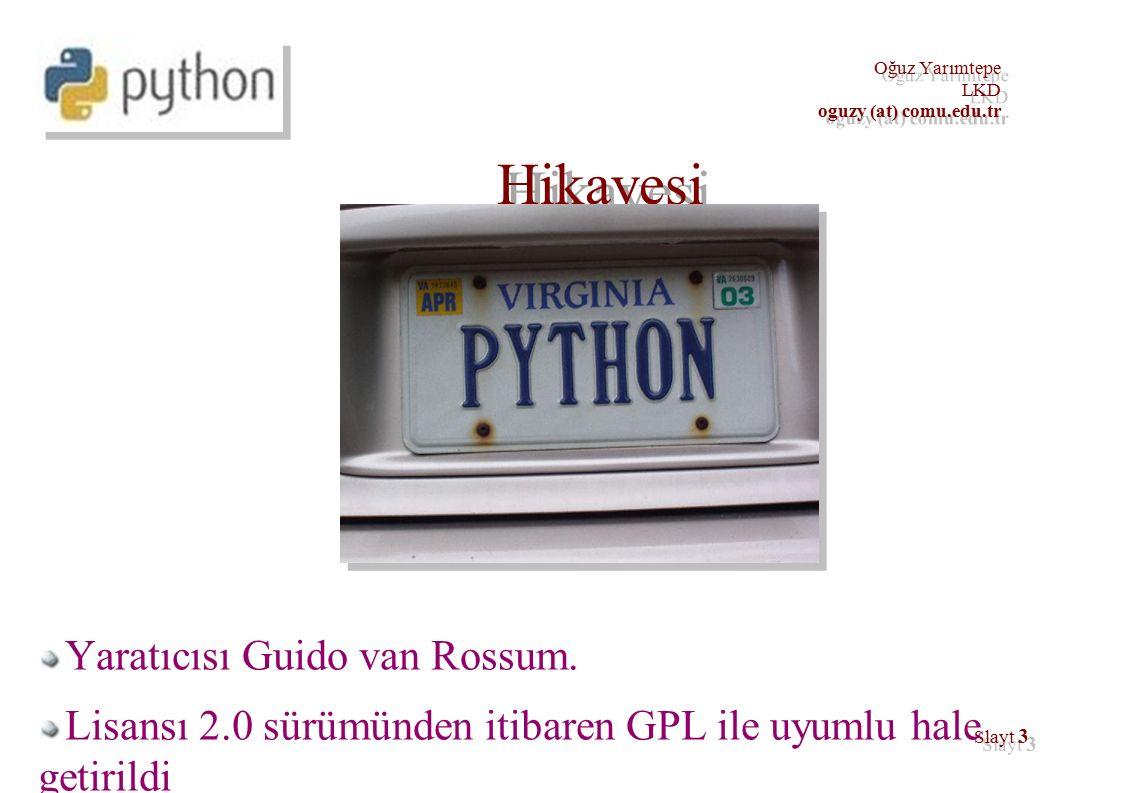 Oğuz Yarımtepe LKD oguzy (at) comu.edu.tr Oğuz Yarımtepe LKD oguzy (at) comu.edu.tr Slayt 3 Hikayesi Yaratıcısı Guido van Rossum.