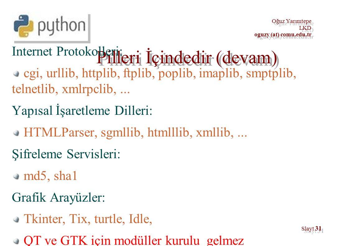Oğuz Yarımtepe LKD oguzy (at) comu.edu.tr Oğuz Yarımtepe LKD oguzy (at) comu.edu.tr Slayt 31 Pilleri İçindedir (devam) Internet Protokolleri: cgi, urllib, httplib, ftplib, poplib, imaplib, smptplib, telnetlib, xmlrpclib,...