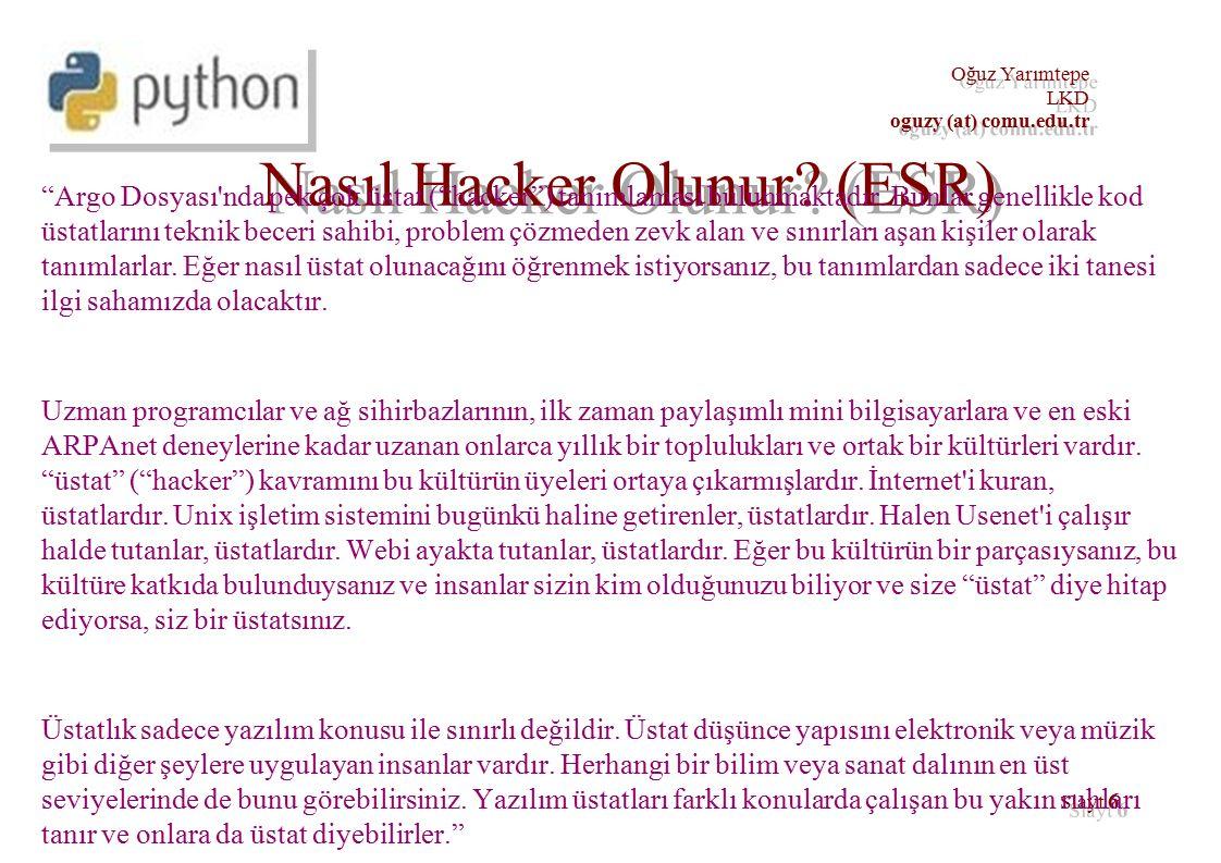 37 Oğuz Yarımtepe LKD oguzy (at) comu.edu.tr Kurulum (devam) localhost:~$ su - Password: [enter your root password] localhost:~# wget http://www.python.org/ftp/python/2.3/Python- 2.3.tgz http://www.python.org/ftp/python/2.3/Python- 2.3.tgz localhost:~# tar xfz Python-2.3.tgz localhost:~# cd Python-2.3 localhost:~/Python-2.3#./configure localhost:~/Python-2.3# make localhost:~/Python-2.3# make install