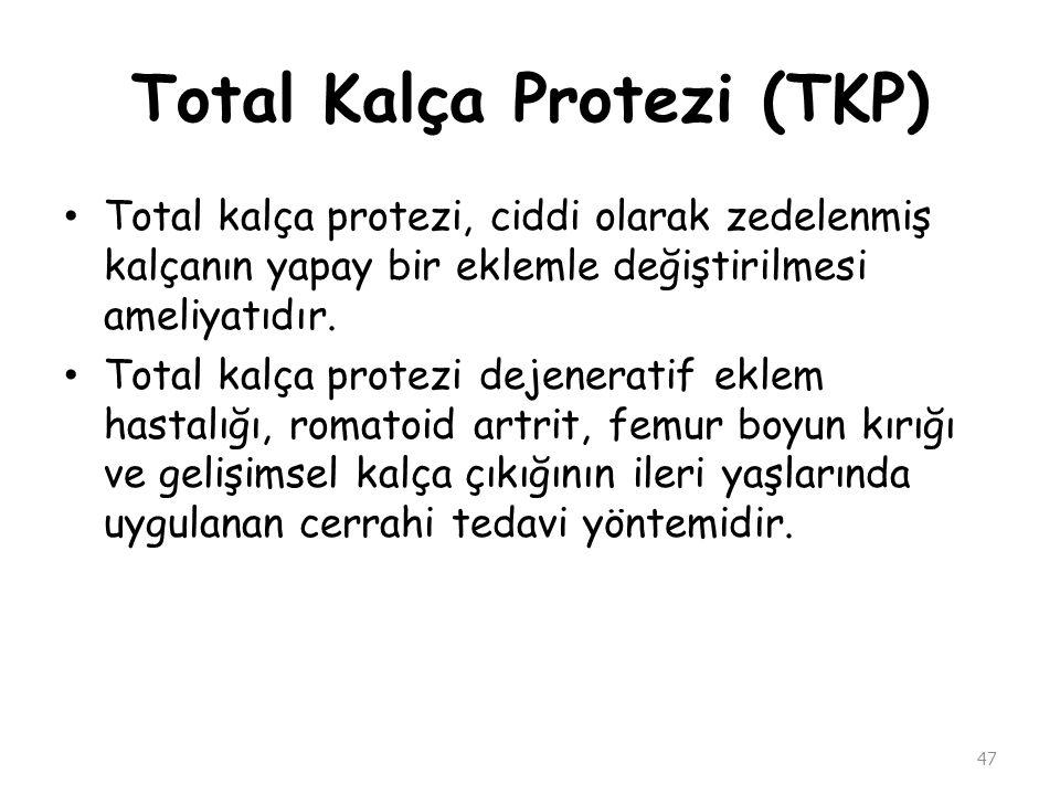 Total Kalça Protezi (TKP) Total kalça protezi, ciddi olarak zedelenmiş kalçanın yapay bir eklemle değiştirilmesi ameliyatıdır. Total kalça protezi dej