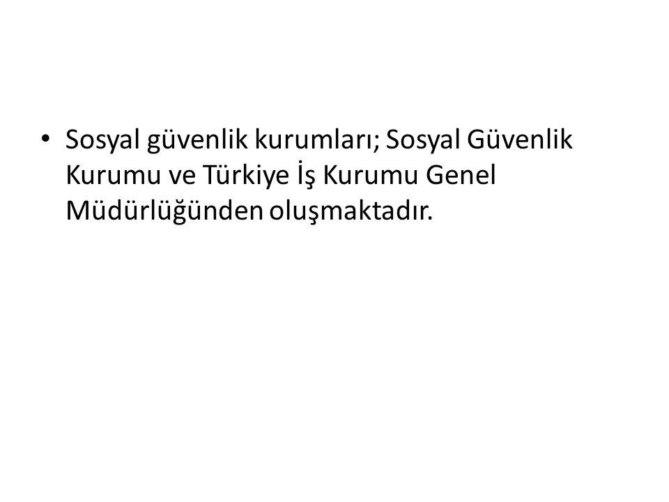 Sosyal güvenlik kurumları; Sosyal Güvenlik Kurumu ve Türkiye İş Kurumu Genel Müdürlüğünden oluşmaktadır.