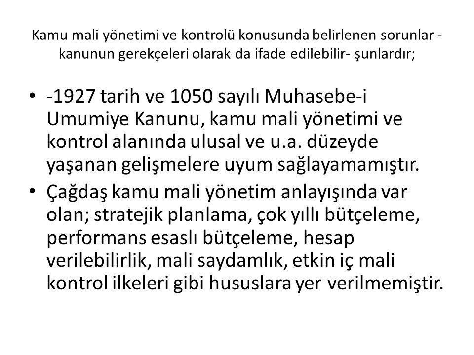 Kamu mali yönetimi ve kontrolü konusunda belirlenen sorunlar - kanunun gerekçeleri olarak da ifade edilebilir- şunlardır; -1927 tarih ve 1050 sayılı M