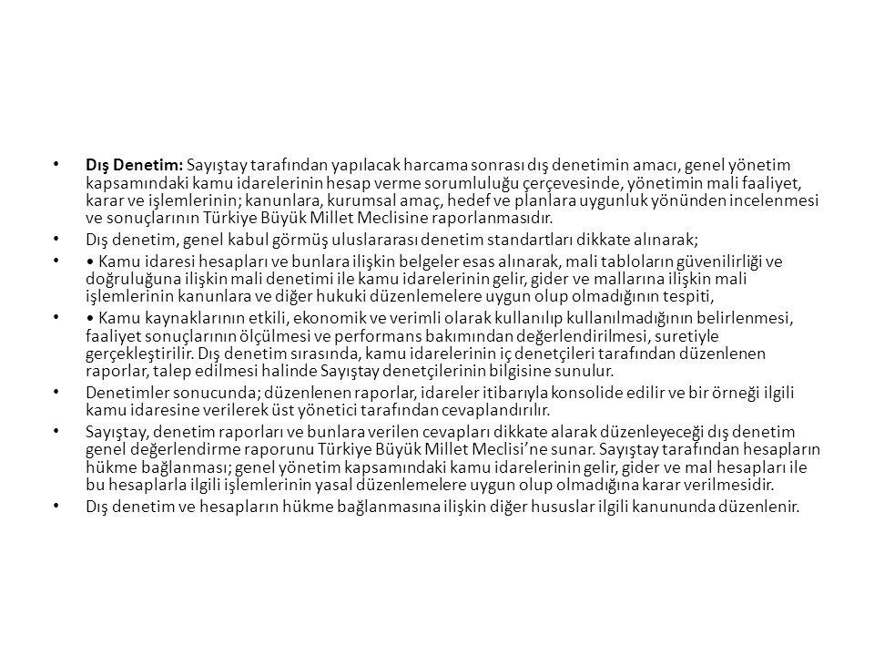 Dış Denetim: Sayıştay tarafından yapılacak harcama sonrası dış denetimin amacı, genel yönetim kapsamındaki kamu idarelerinin hesap verme sorumluluğu çerçevesinde, yönetimin mali faaliyet, karar ve işlemlerinin; kanunlara, kurumsal amaç, hedef ve planlara uygunluk yönünden incelenmesi ve sonuçlarının Türkiye Büyük Millet Meclisine raporlanmasıdır.