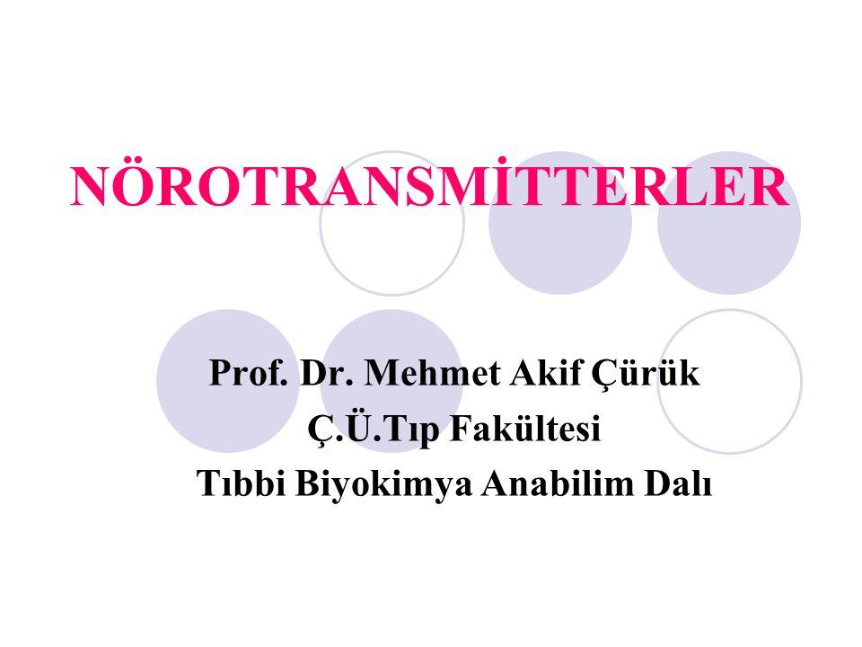 NÖROTRANSMİTTERLER Prof. Dr. Mehmet Akif Çürük Ç.Ü.Tıp Fakültesi Tıbbi Biyokimya Anabilim Dalı