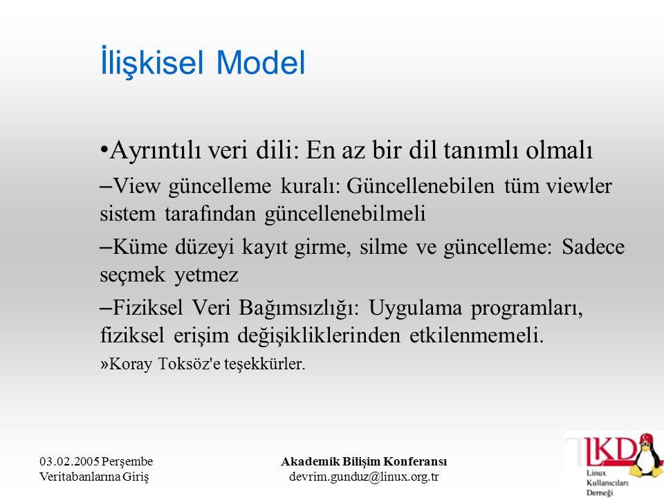 03.02.2005 Perşembe Veritabanlarına Giriş Akademik Bilişim Konferansı devrim.gunduz@linux.org.tr İlişkisel Model Ayrıntılı veri dili: En az bir dil ta