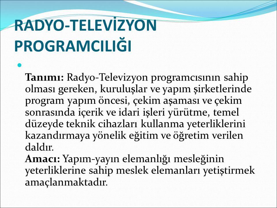 RADYO-TELEVİZYON PROGRAMCILIĞI Tanımı: Radyo-Televizyon programcısının sahip olması gereken, kuruluşlar ve yapım şirketlerinde program yapım öncesi, ç