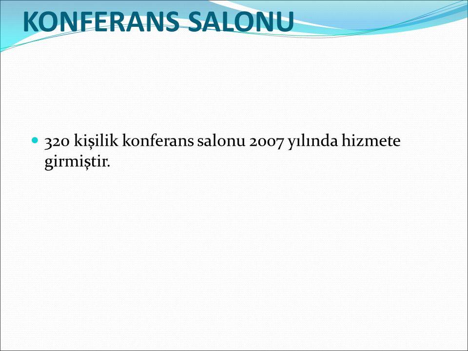 KONFERANS SALONU 320 kişilik konferans salonu 2007 yılında hizmete girmiştir.
