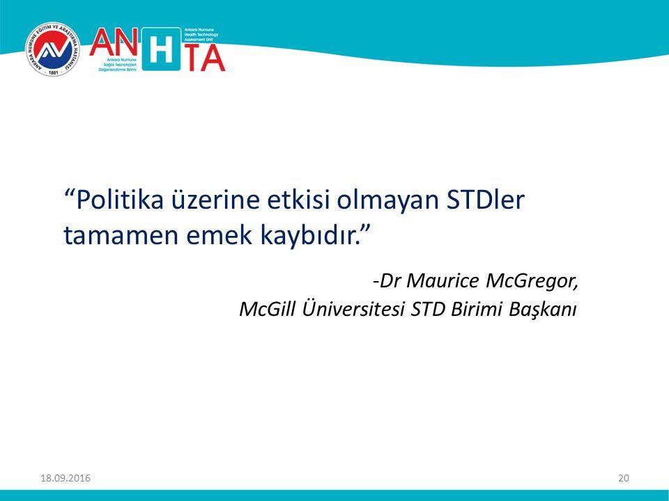 Politika üzerine etkisi olmayan STDler tamamen emek kaybıdır. -Dr Maurice McGregor, McGill Üniversitesi STD Birimi Başkanı 18.09.201620