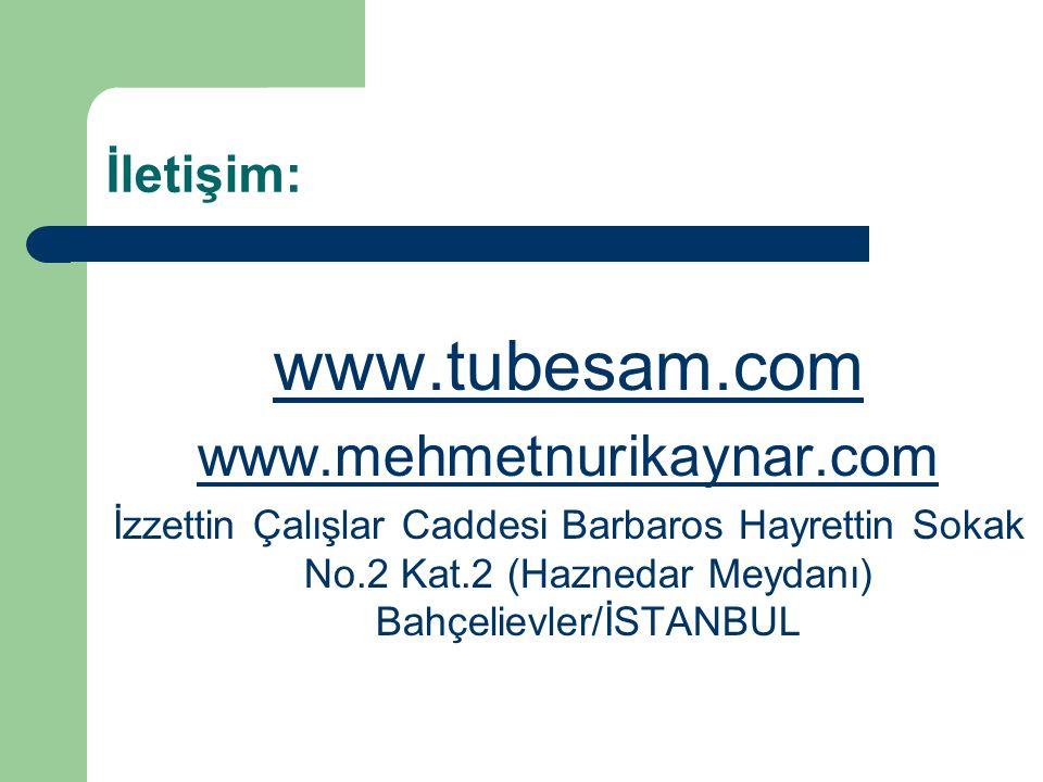 İletişim: www.tubesam.com www.mehmetnurikaynar.com İzzettin Çalışlar Caddesi Barbaros Hayrettin Sokak No.2 Kat.2 (Haznedar Meydanı) Bahçelievler/İSTANBUL
