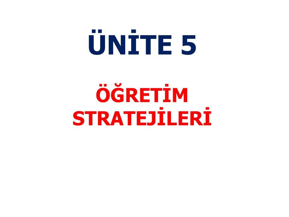 ÜNİTE KAZANIMLARI 1.Farklı öğretim stratejilerini fark eder 2.Öğretme stratejilerini açıklayıp, sınıflandırabilir 3.Farklı öğretme stratejilerini örneklendirerek ayırt edebilir 4.Konuya ve ortama uygun öğretme stratejilerini seçebilir 5.Farklı öğretme stratejilerinin etkililiğini değerlendirebilir