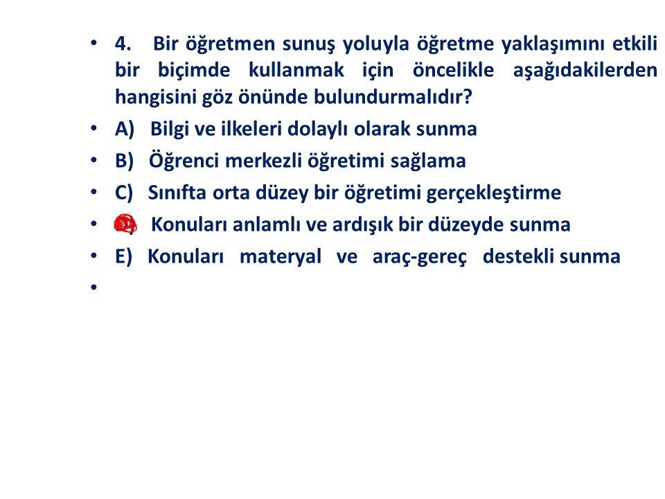 4. Bir öğretmen sunuş yoluyla öğretme yaklaşımını etkili bir biçimde kullanmak için öncelikle aşağıdakilerden hangisini göz önünde bulundurmalıdır? A)