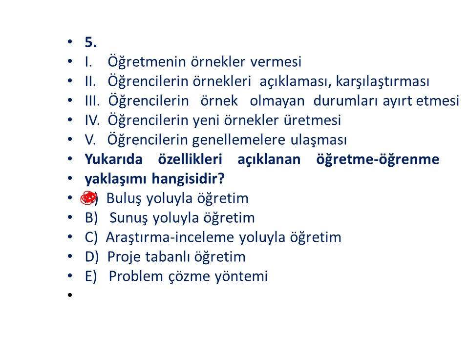 5. I. Öğretmenin örnekler vermesi II. Öğrencilerin örnekleri açıklaması, karşılaştırması III.