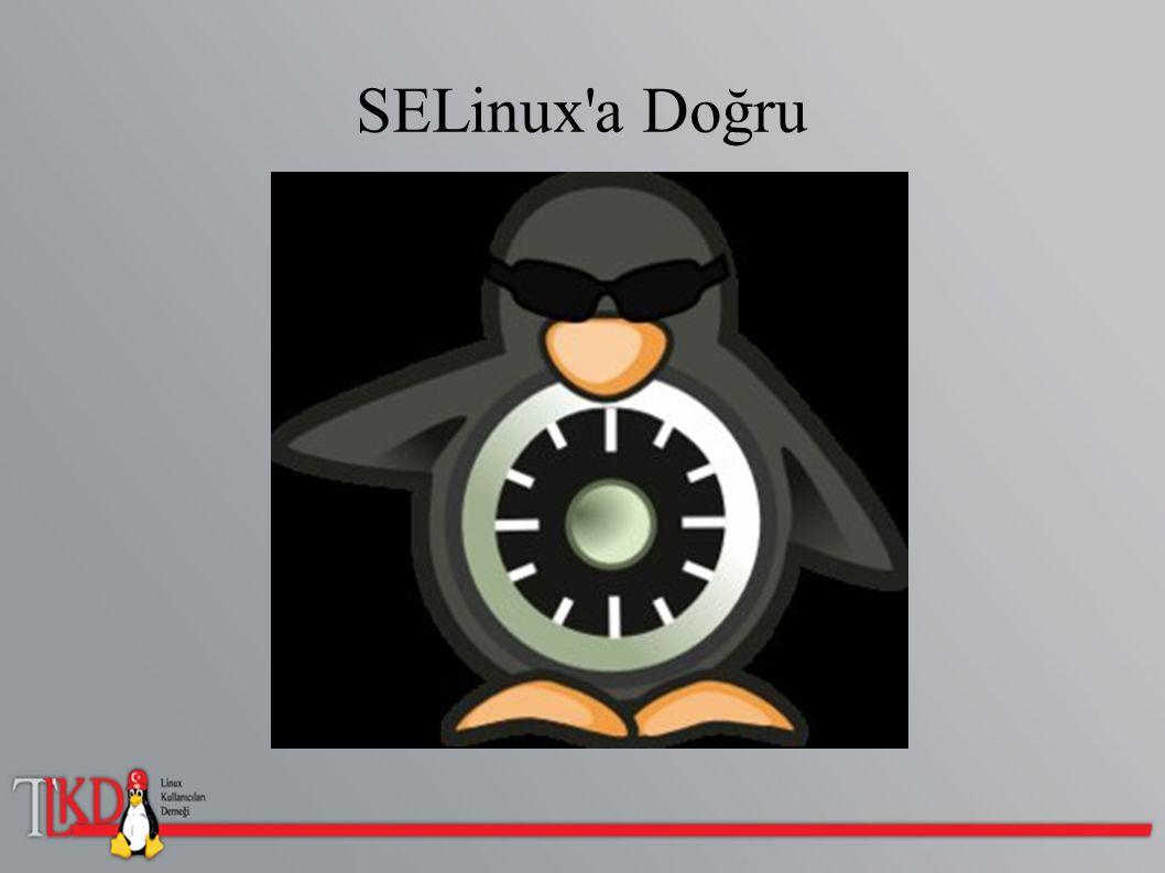 ● SELinux olarak bilinen Security-Enhanced Linux, Linux'a güvenlik açısından hangi ekstra özelliklerin eklenebileceğinin bir araştırması olarak, geliştirilmiş güvenlik özellikleri ve zorunlu giriş kontrolleri içeren ve Linux Kernel in (Linux çekirdeğinin) ön ürünü olarak piyasa sunulan bir çekirdek yapısıdır.