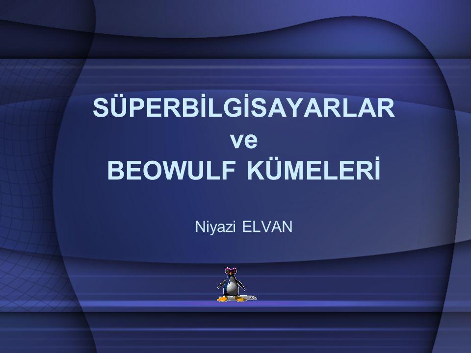 İÇERİK Süper-Bilgisayar Nedir .Beowulf Kümesi Nedir .