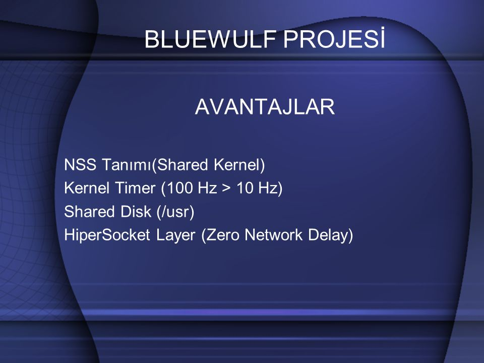BLUEWULF PROJESİ AVANTAJLAR NSS Tanımı(Shared Kernel) Kernel Timer (100 Hz > 10 Hz) Shared Disk (/usr) HiperSocket Layer (Zero Network Delay)
