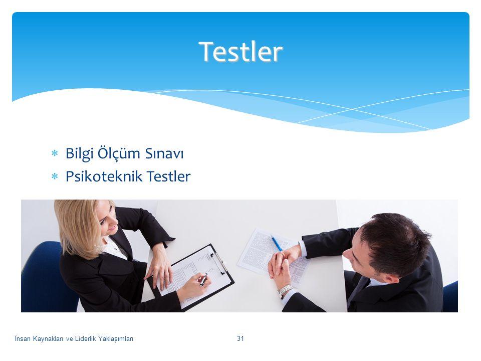  Bilgi Ölçüm Sınavı  Psikoteknik Testler Testler İnsan Kaynakları ve Liderlik Yaklaşımları31