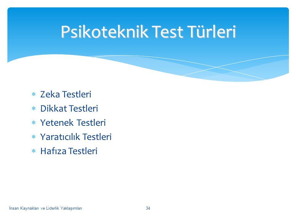  Zeka Testleri  Dikkat Testleri  Yetenek Testleri  Yaratıcılık Testleri  Hafıza Testleri Psikoteknik Test Türleri İnsan Kaynakları ve Liderlik Ya