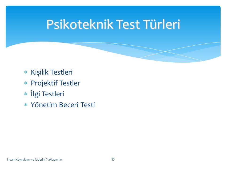  Kişilik Testleri  Projektif Testler  İlgi Testleri  Yönetim Beceri Testi Psikoteknik Test Türleri İnsan Kaynakları ve Liderlik Yaklaşımları35