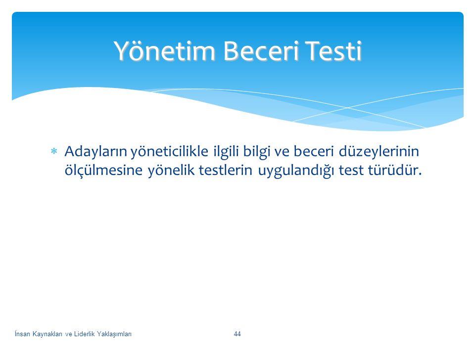  Adayların yöneticilikle ilgili bilgi ve beceri düzeylerinin ölçülmesine yönelik testlerin uygulandığı test türüdür. Yönetim Beceri Testi İnsan Kayna