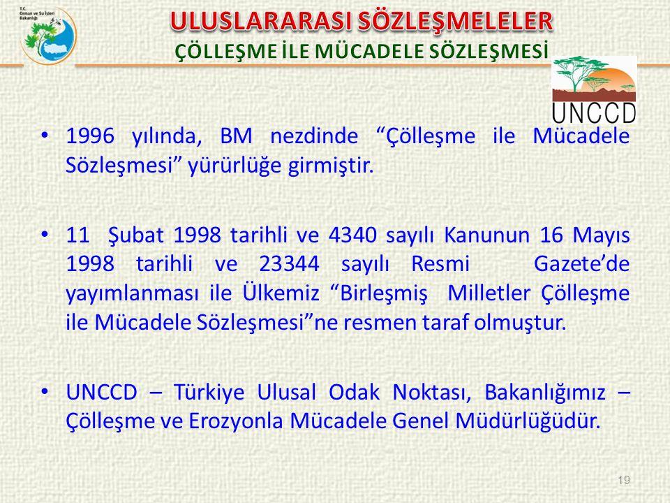 """1996 yılında, BM nezdinde """"Çölleşme ile Mücadele Sözleşmesi"""" yürürlüğe girmiştir. 11 Şubat 1998 tarihli ve 4340 sayılı Kanunun 16 Mayıs 1998 tarihli v"""