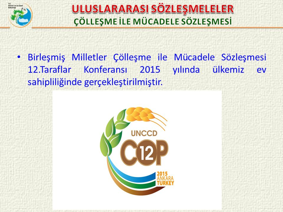 Birleşmiş Milletler Çölleşme ile Mücadele Sözleşmesi 12.Taraflar Konferansı 2015 yılında ülkemiz ev sahipliliğinde gerçekleştirilmiştir.