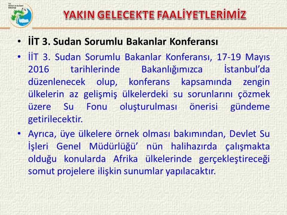 İİT 3. Sudan Sorumlu Bakanlar Konferansı İİT 3. Sudan Sorumlu Bakanlar Konferansı, 17-19 Mayıs 2016 tarihlerinde Bakanlığımızca İstanbul'da düzenlenec
