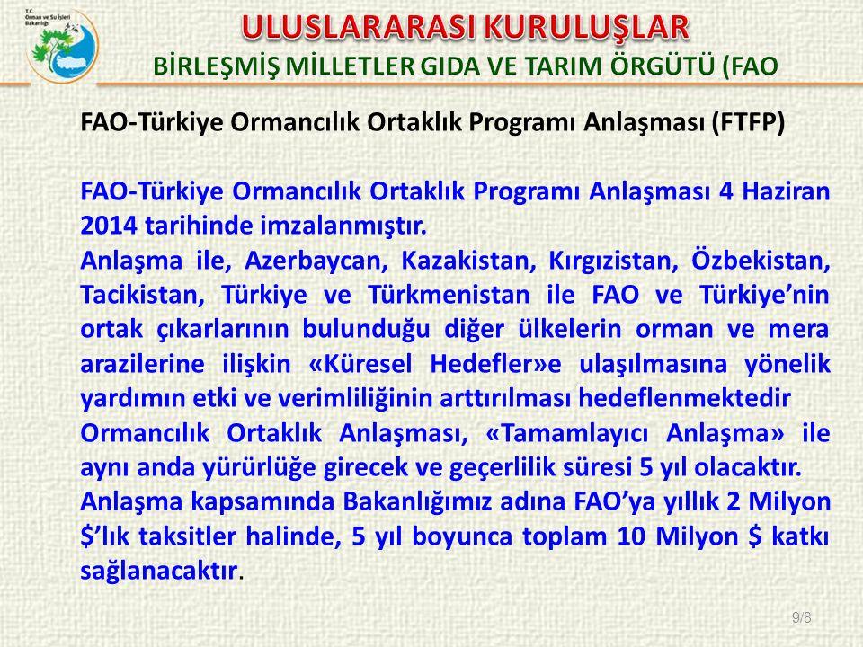 9/8 FAO-Türkiye Ormancılık Ortaklık Programı Anlaşması (FTFP) FAO-Türkiye Ormancılık Ortaklık Programı Anlaşması 4 Haziran 2014 tarihinde imzalanmıştır.