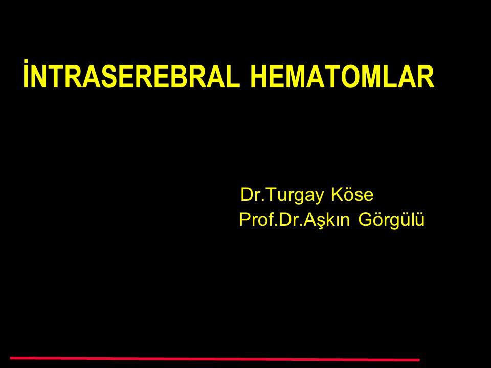 İNTRASEREBRAL HEMATOMLAR Dr.Turgay Köse Prof.Dr.Aşkın Görgülü