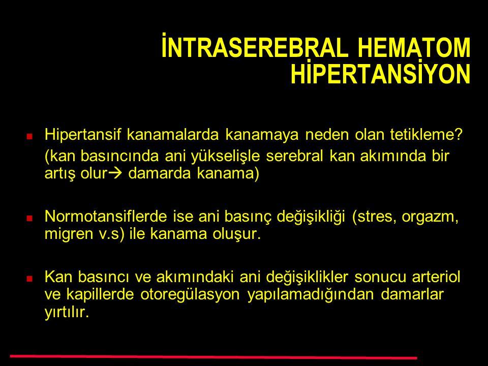 İNTRASEREBRAL HEMATOM HİPERTANSİYON Hipertansif kanamalarda kanamaya neden olan tetikleme.