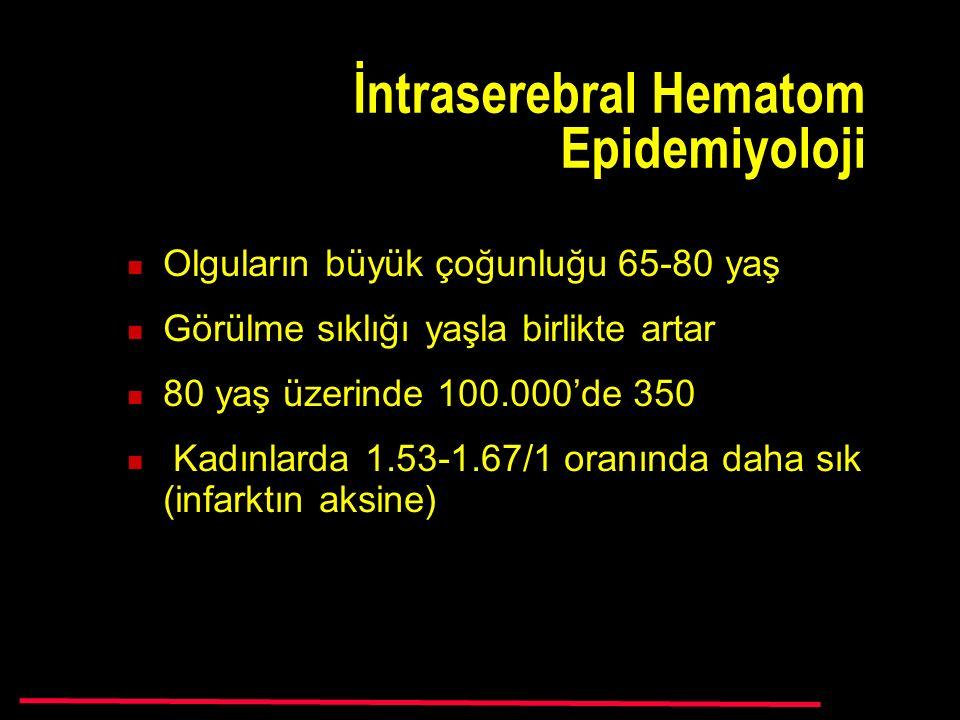 İntraserebral Hematom Epidemiyoloji Olguların büyük çoğunluğu 65-80 yaş Görülme sıklığı yaşla birlikte artar 80 yaş üzerinde 100.000'de 350 Kadınlarda 1.53-1.67/1 oranında daha sık (infarktın aksine)