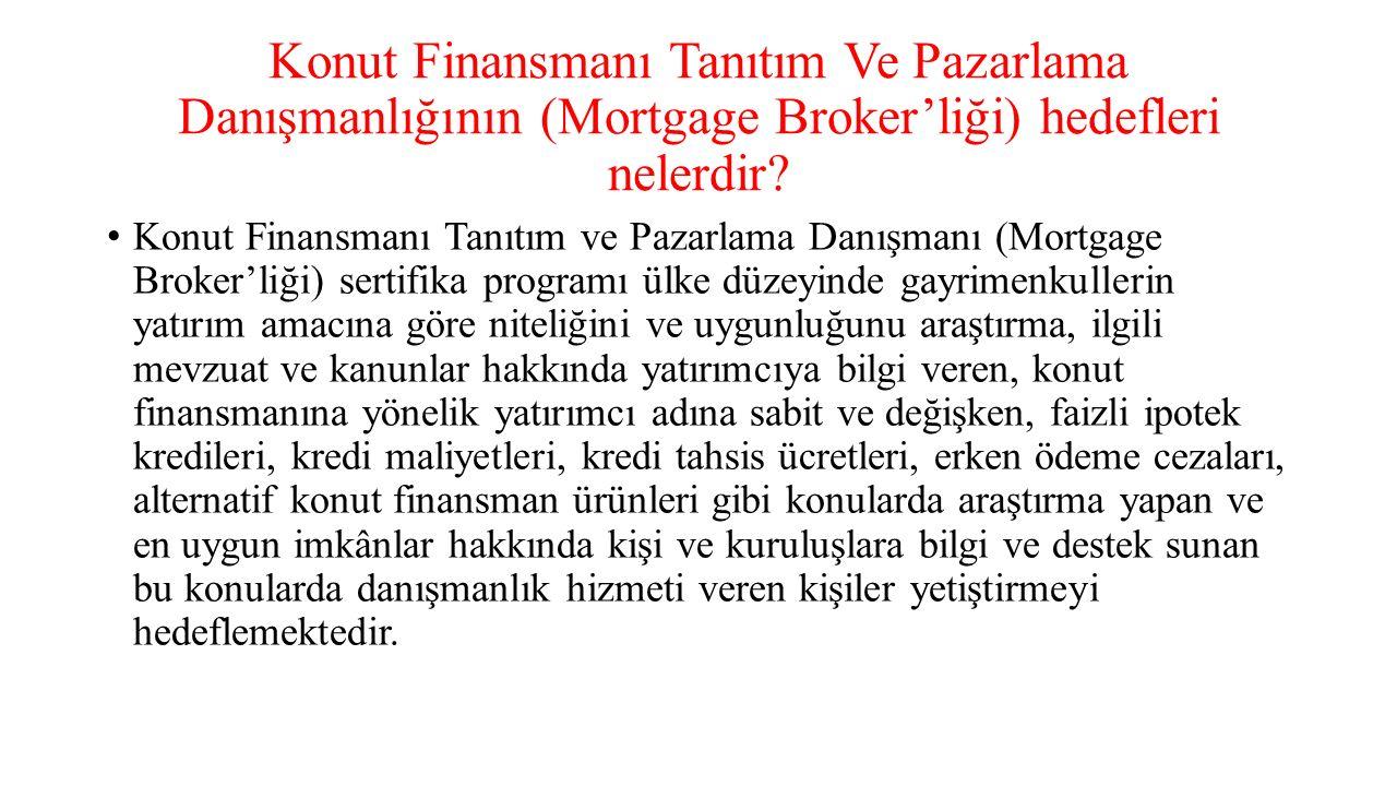Konut Finansmanı Tanıtım Ve Pazarlama Danışmanlığının (Mortgage Broker'liği) hedefleri nelerdir? Konut Finansmanı Tanıtım ve Pazarlama Danışmanı (Mort